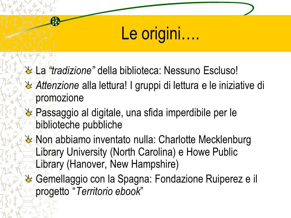 Le origini…. La tradizione della biblioteca: Nessuno Escluso! Attenzione alla lettura! I gruppi di lettura e le iniziative di promozione Passaggio al