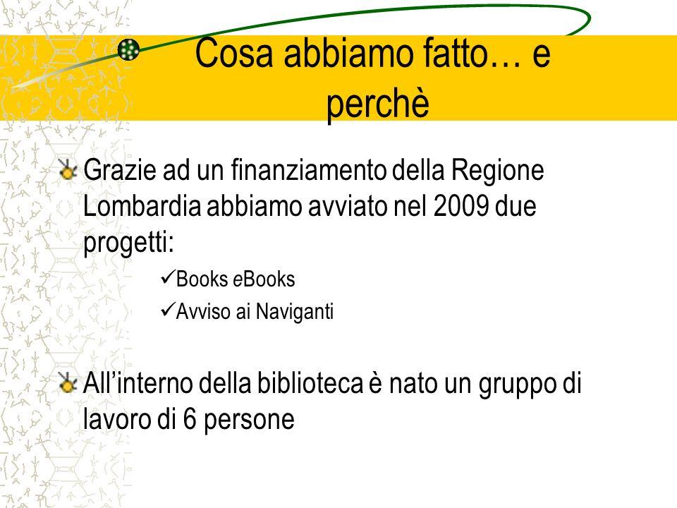 Cosa abbiamo fatto… e perchè Grazie ad un finanziamento della Regione Lombardia abbiamo avviato nel 2009 due progetti: Books e Books Avviso ai Navigan