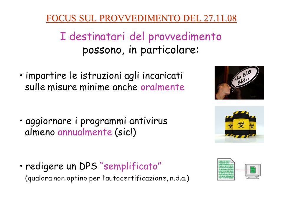 FOCUS SUL PROVVEDIMENTO DEL 27.11.08 I destinatari del provvedimento possono, in particolare: impartire le istruzioni agli incaricati sulle misure min
