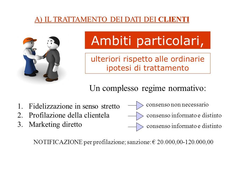 A) IL TRATTAMENTO DEI DATI DEI CLIENTI Ambiti particolari, ulteriori rispetto alle ordinarie ipotesi di trattamento Un complesso regime normativo: 1.F