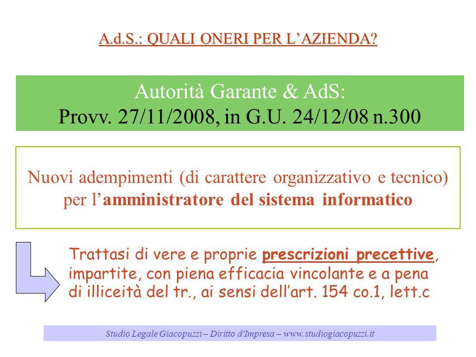 Studio Legale Giacopuzzi – Diritto d'Impresa – www.studiogiacopuzzi.it A.d.S.: QUALI ONERI PER LAZIENDA? Autorità Garante & AdS: Provv. 27/11/2008, in