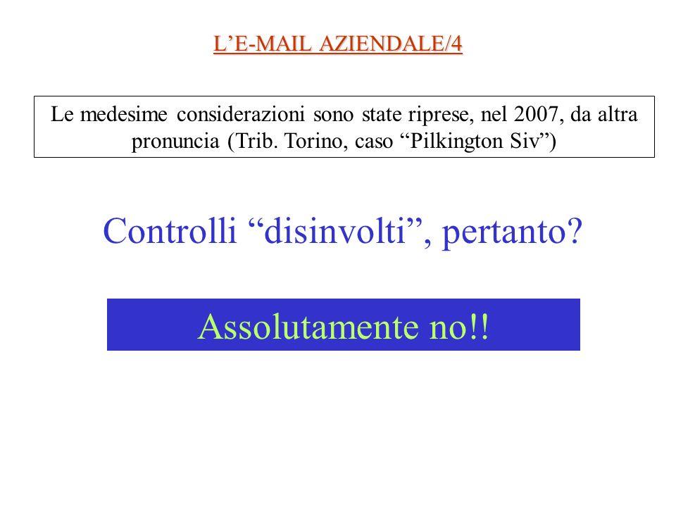 LE-MAIL AZIENDALE/4 Le medesime considerazioni sono state riprese, nel 2007, da altra pronuncia (Trib. Torino, caso Pilkington Siv) Controlli disinvol