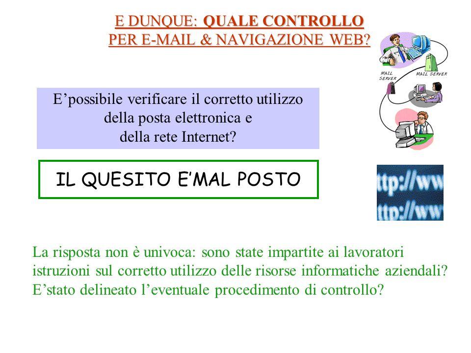 E DUNQUE: QUALE CONTROLLO PER E-MAIL & NAVIGAZIONE WEB? IL QUESITO EMAL POSTO Epossibile verificare il corretto utilizzo della posta elettronica e del