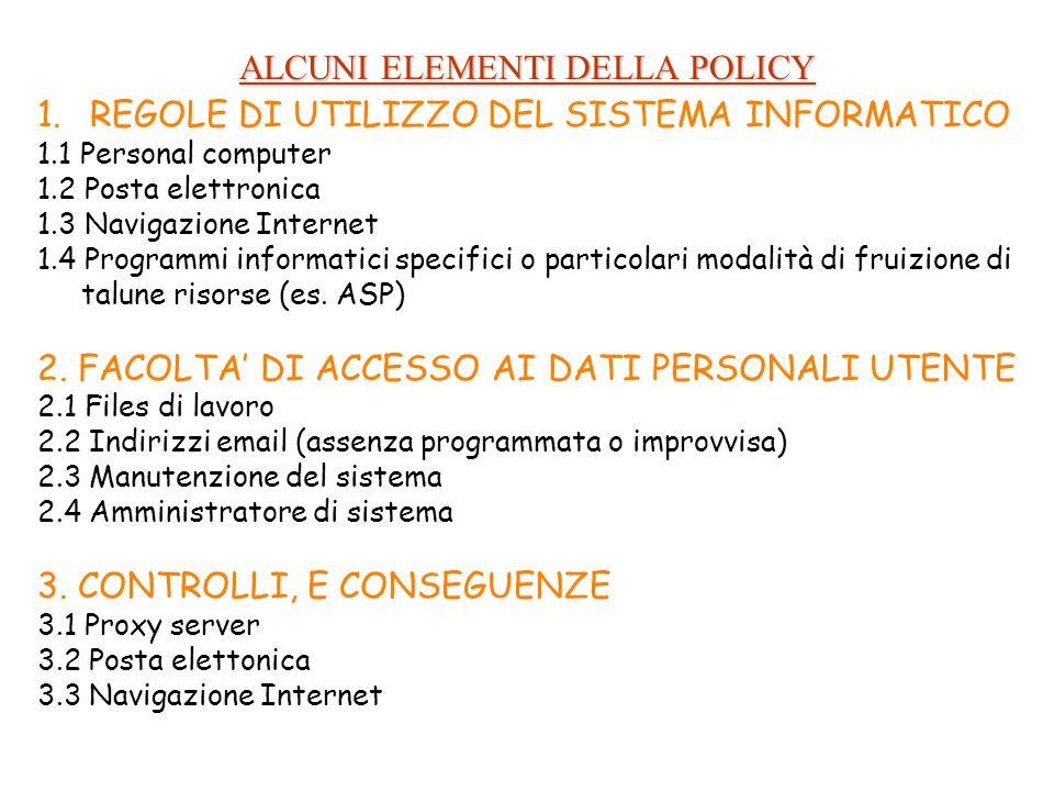 ALCUNI ELEMENTI DELLA POLICY 1.REGOLE DI UTILIZZO DEL SISTEMA INFORMATICO 1.1 Personal computer 1.2 Posta elettronica 1.3 Navigazione Internet 1.4 Pro