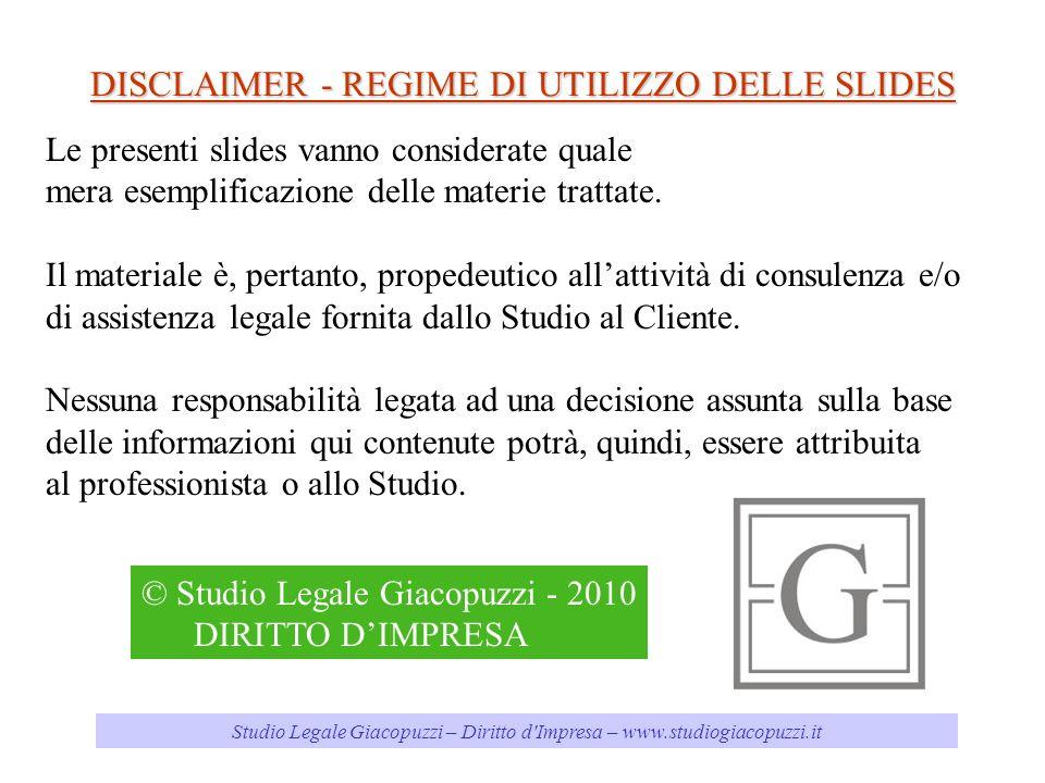 Studio Legale Giacopuzzi – Diritto d'Impresa – www.studiogiacopuzzi.it DISCLAIMER - REGIME DI UTILIZZO DELLE SLIDES Le presenti slides vanno considera