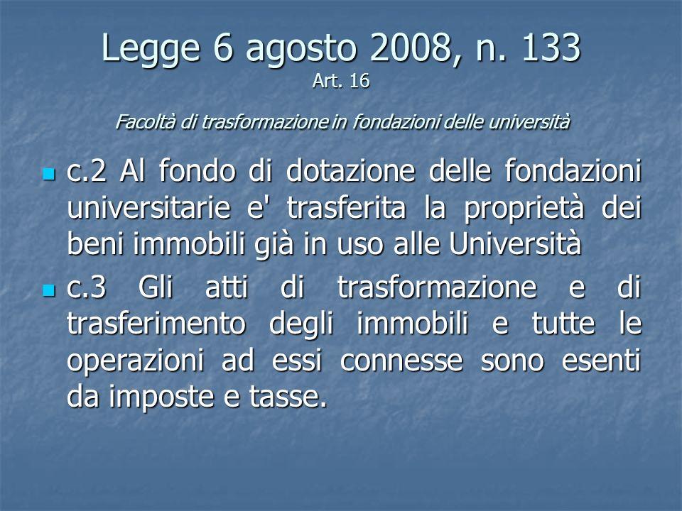 Legge 6 agosto 2008, n. 133 Art. 16 Facoltà di trasformazione in fondazioni delle università c.2 Al fondo di dotazione delle fondazioni universitarie
