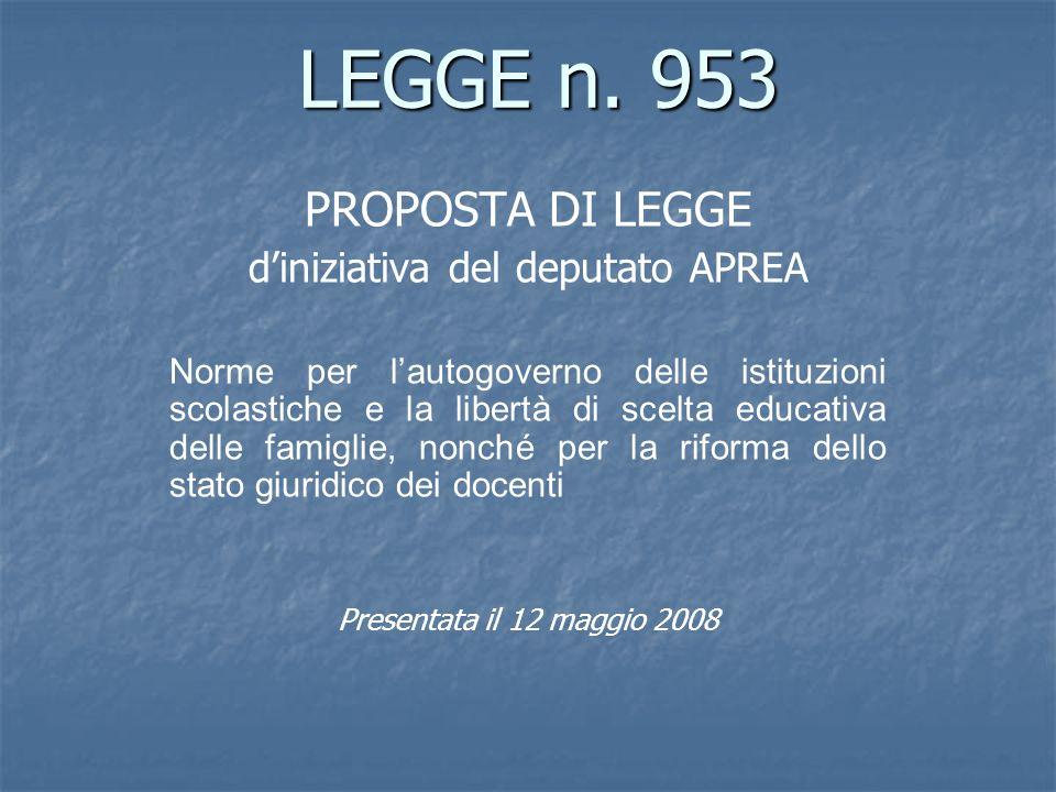 LEGGE n. 953 LEGGE n. 953 PROPOSTA DI LEGGE diniziativa del deputato APREA Norme per lautogoverno delle istituzioni scolastiche e la libertà di scelta