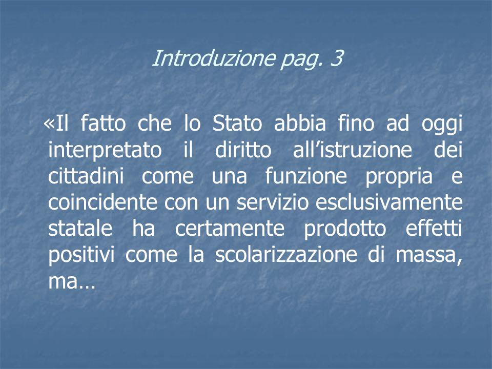 Introduzione pag. 3 «Il fatto che lo Stato abbia fino ad oggi interpretato il diritto allistruzione dei cittadini come una funzione propria e coincide