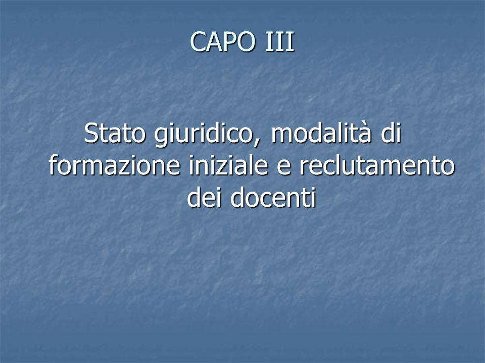CAPO III Stato giuridico, modalità di formazione iniziale e reclutamento dei docenti