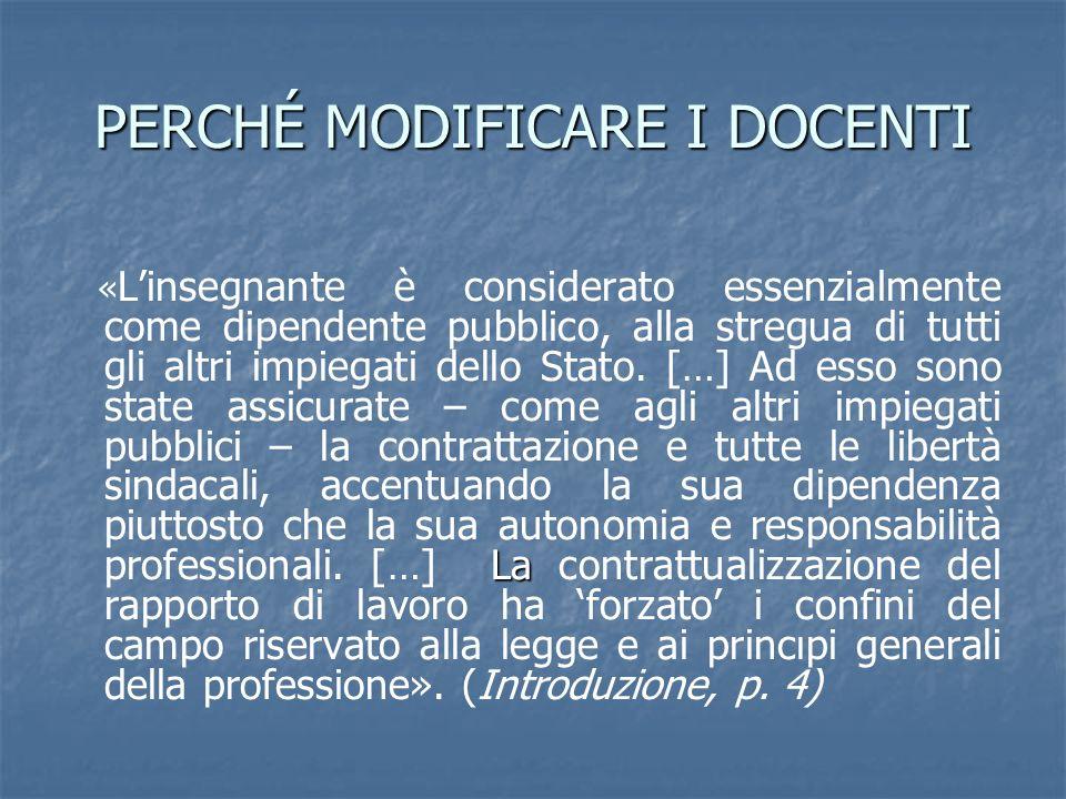 PERCHÉ MODIFICARE I DOCENTI La « Linsegnante è considerato essenzialmente come dipendente pubblico, alla stregua di tutti gli altri impiegati dello St