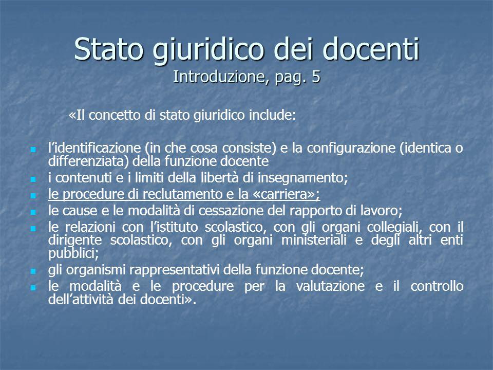 Stato giuridico dei docenti Introduzione, pag. 5 «Il concetto di stato giuridico include: lidentificazione (in che cosa consiste) e la configurazione