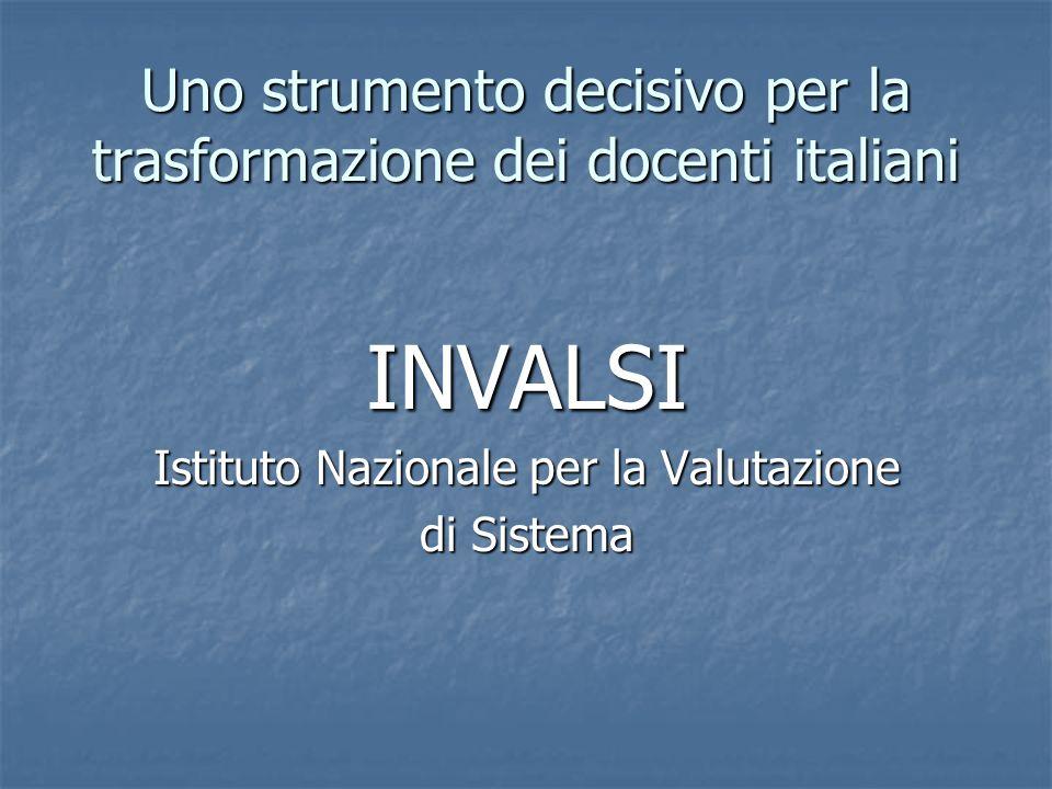 Uno strumento decisivo per la trasformazione dei docenti italiani INVALSI Istituto Nazionale per la Valutazione di Sistema