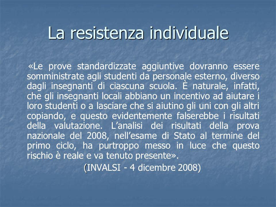 La resistenza individuale «Le prove standardizzate aggiuntive dovranno essere somministrate agli studenti da personale esterno, diverso dagli insegnan