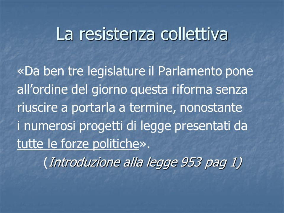 La resistenza collettiva «Da ben tre legislature il Parlamento pone allordine del giorno questa riforma senza riuscire a portarla a termine, nonostant