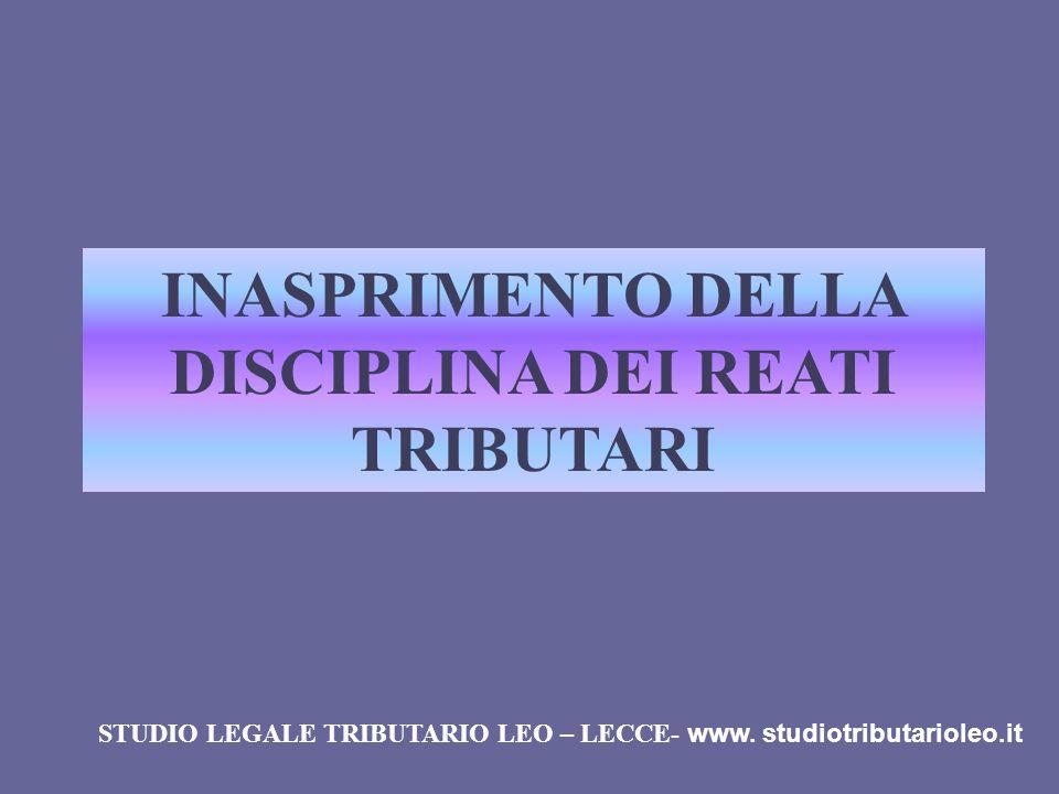 INASPRIMENTO DELLA DISCIPLINA DEI REATI TRIBUTARI STUDIO LEGALE TRIBUTARIO LEO – LECCE- www. studiotributarioleo.it