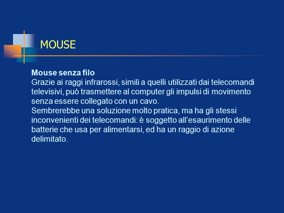 MOUSE Mouse senza filo Grazie ai raggi infrarossi, simili a quelli utilizzati dai telecomandi televisivi, può trasmettere al computer gli impulsi di m
