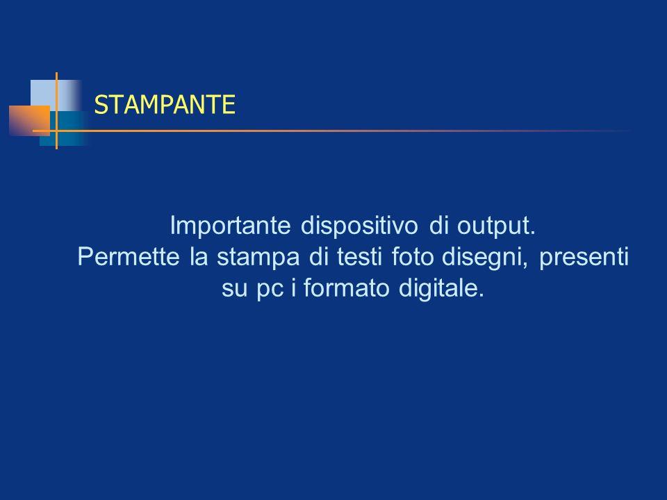 STAMPANTE Importante dispositivo di output. Permette la stampa di testi foto disegni, presenti su pc i formato digitale.