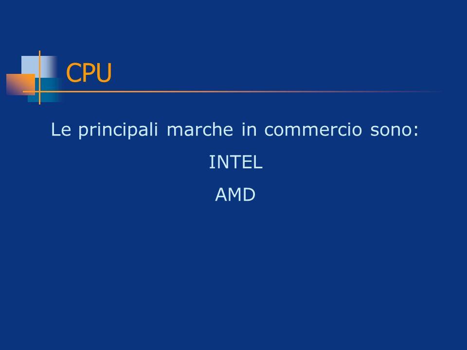 CPU Le principali marche in commercio sono: INTEL AMD