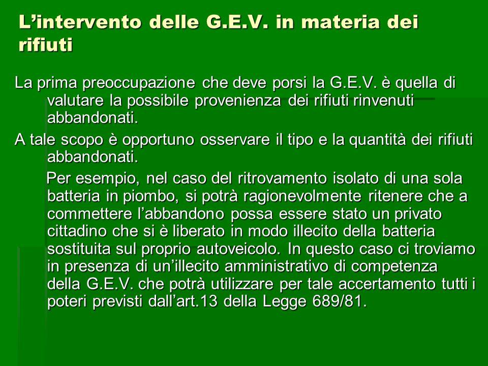Lintervento delle G.E.V. in materia dei rifiuti La prima preoccupazione che deve porsi la G.E.V. è quella di valutare la possibile provenienza dei rif