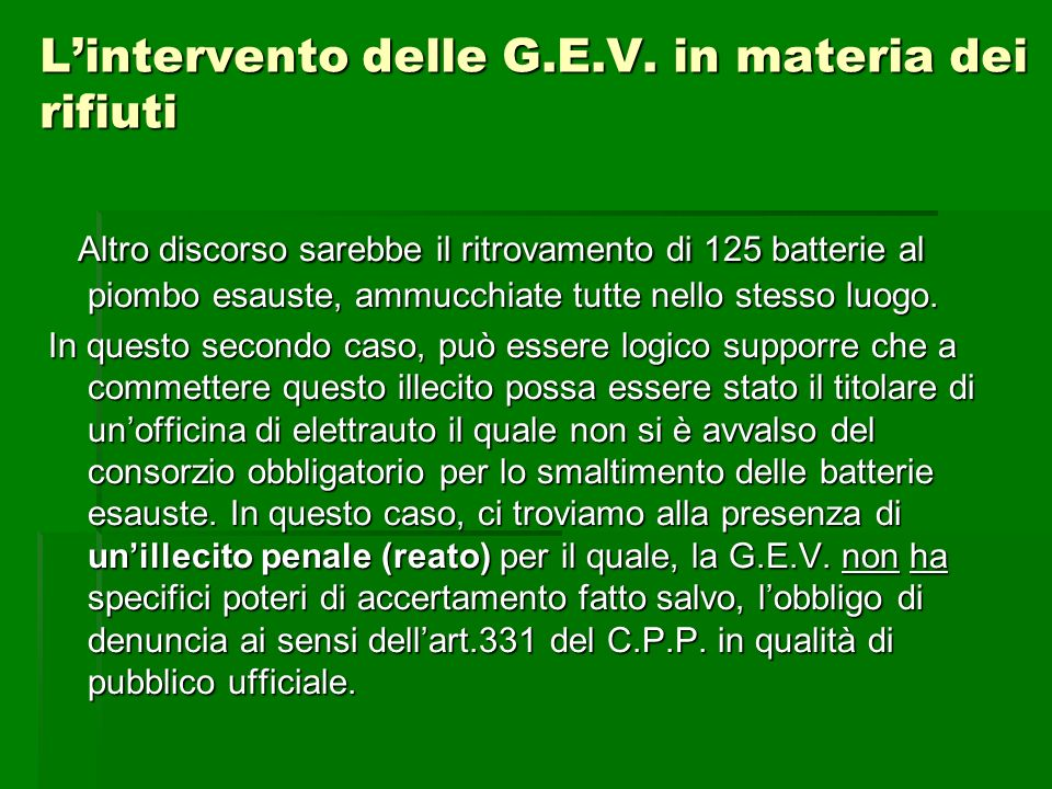 Lintervento delle G.E.V. in materia dei rifiuti Altro discorso sarebbe il ritrovamento di 125 batterie al piombo esauste, ammucchiate tutte nello stes