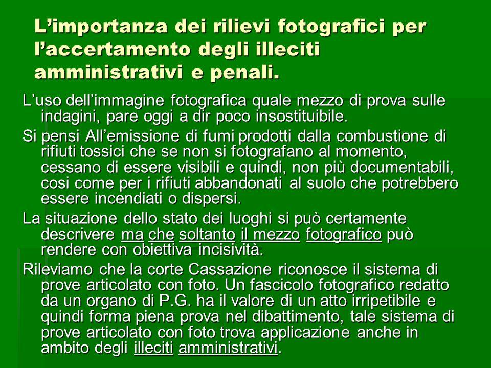 Limportanza dei rilievi fotografici per laccertamento degli illeciti amministrativi e penali. Luso dellimmagine fotografica quale mezzo di prova sulle
