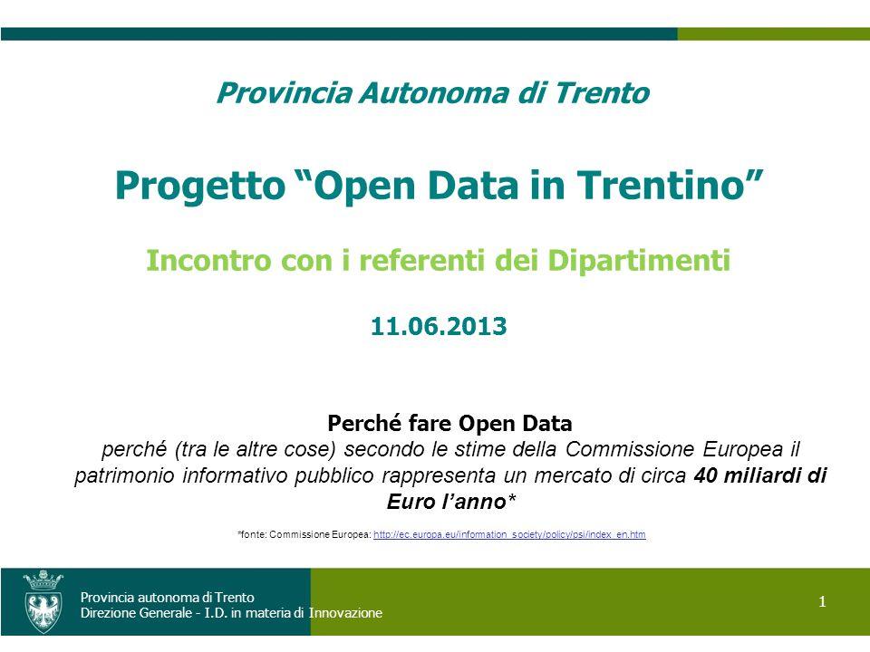 1 Provincia autonoma di Trento Direzione Generale - I.D. in materia di Innovazione Provincia Autonoma di Trento Progetto Open Data in Trentino Incontr