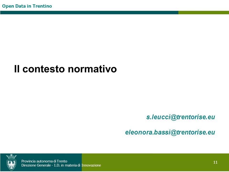 Open Data in Trentino 11 Provincia autonoma di Trento Direzione Generale - I.D. in materia di Innovazione Il contesto normativo s.leucci@trentorise.eu
