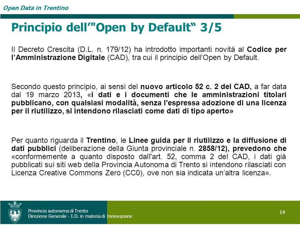 Open Data in Trentino 14 Provincia autonoma di Trento Direzione Generale - I.D. in materia di Innovazione Principio dell