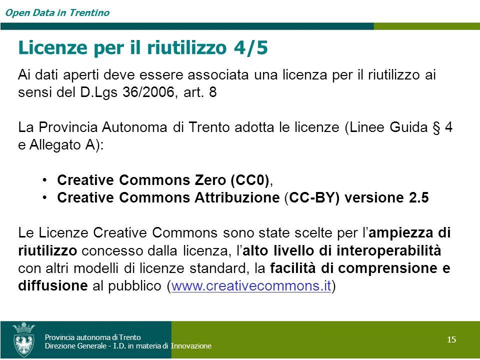 Open Data in Trentino 15 Provincia autonoma di Trento Direzione Generale - I.D. in materia di Innovazione Licenze per il riutilizzo 4/5 Ai dati aperti