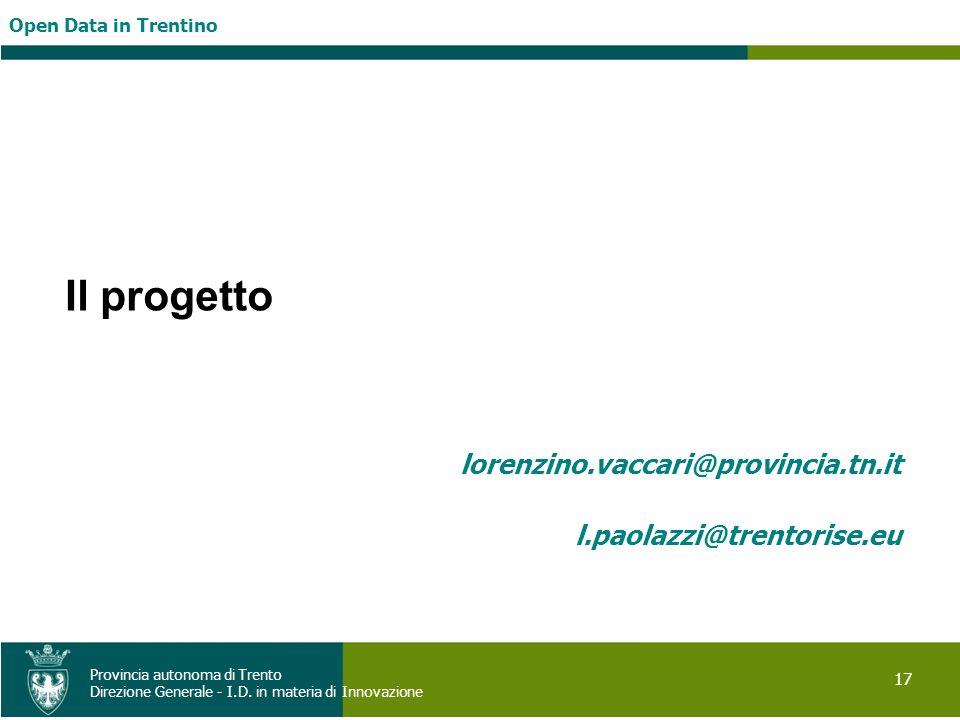 Open Data in Trentino 17 Provincia autonoma di Trento Direzione Generale - I.D. in materia di Innovazione Il progetto lorenzino.vaccari@provincia.tn.i