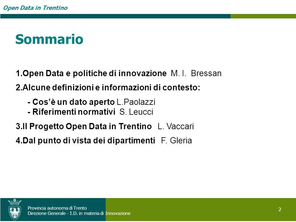 Open Data in Trentino 2 Provincia autonoma di Trento Direzione Generale - I.D. in materia di Innovazione Sommario 1.Open Data e politiche di innovazio