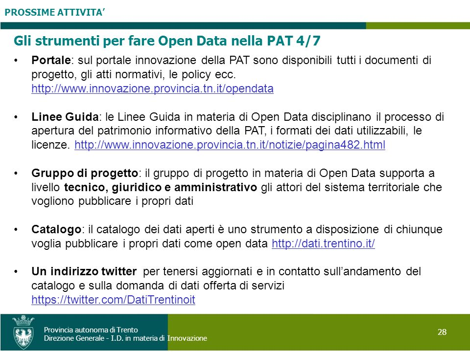 PROSSIME ATTIVITA 28 Provincia autonoma di Trento Direzione Generale - I.D. in materia di Innovazione Gli strumenti per fare Open Data nella PAT 4/7 P
