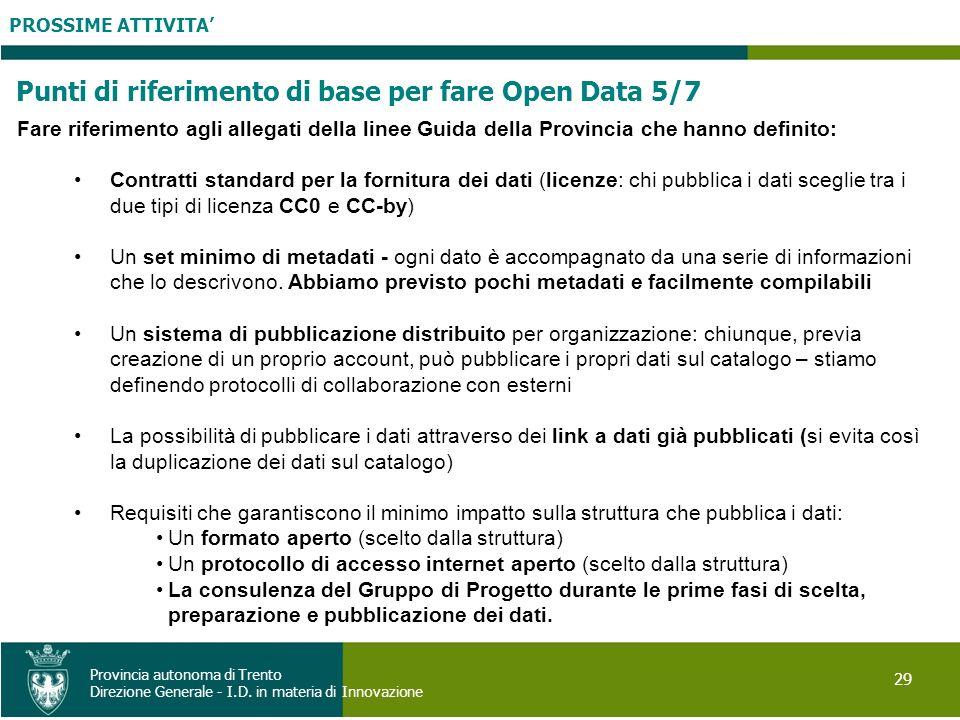 PROSSIME ATTIVITA 29 Provincia autonoma di Trento Direzione Generale - I.D. in materia di Innovazione Punti di riferimento di base per fare Open Data