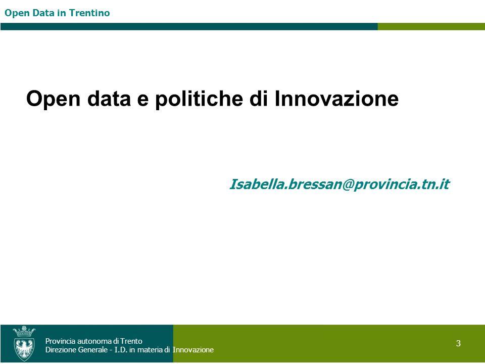 Open Data in Trentino 3 Provincia autonoma di Trento Direzione Generale - I.D. in materia di Innovazione Open data e politiche di Innovazione Isabella