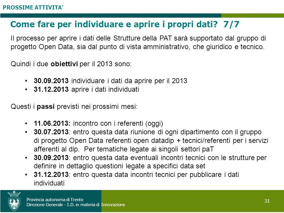 PROSSIME ATTIVITA 31 Provincia autonoma di Trento Direzione Generale - I.D. in materia di Innovazione Come fare per individuare e aprire i propri dati