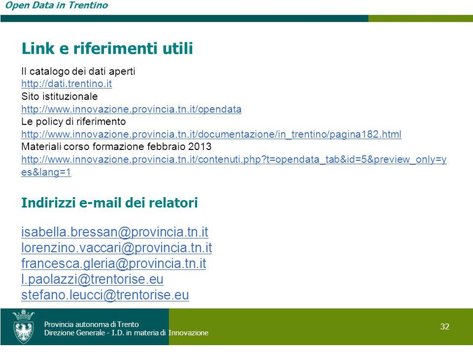 Open Data in Trentino 32 Provincia autonoma di Trento Direzione Generale - I.D. in materia di Innovazione Link e riferimenti utili Il catalogo dei dat