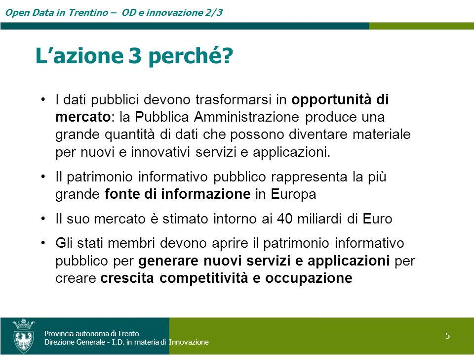 Open Data in Trentino – OD e innovazione 2/3 5 Provincia autonoma di Trento Direzione Generale - I.D. in materia di Innovazione Lazione 3 perché? I da