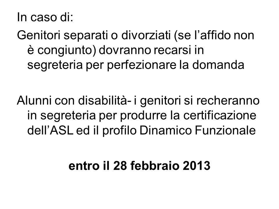 In caso di: Genitori separati o divorziati (se laffido non è congiunto) dovranno recarsi in segreteria per perfezionare la domanda Alunni con disabili