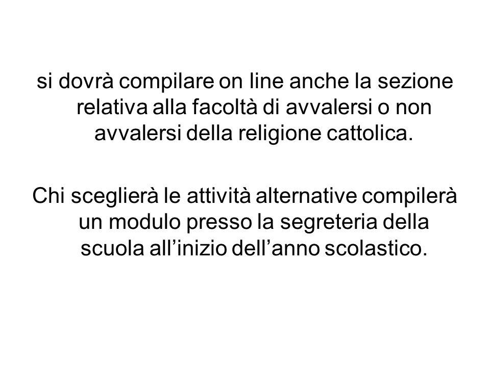 si dovrà compilare on line anche la sezione relativa alla facoltà di avvalersi o non avvalersi della religione cattolica. Chi sceglierà le attività al
