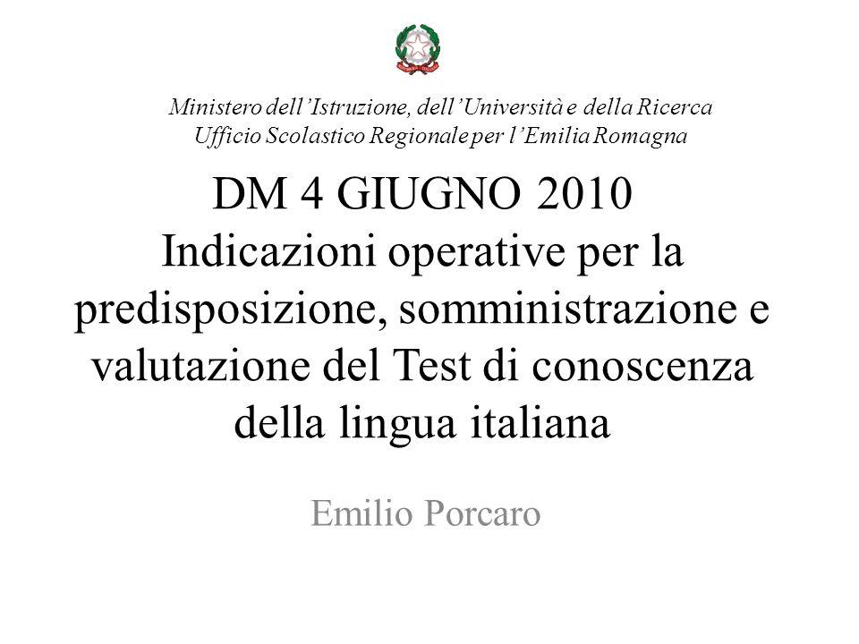 DM 4 GIUGNO 2010 Indicazioni operative per la predisposizione, somministrazione e valutazione del Test di conoscenza della lingua italiana Emilio Porc