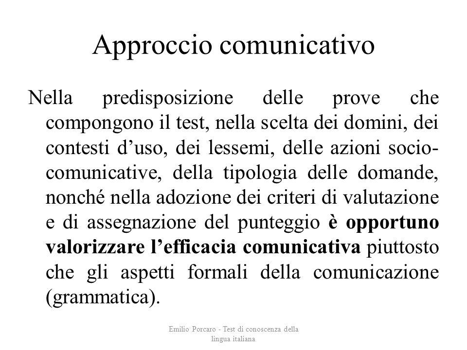 Approccio comunicativo Nella predisposizione delle prove che compongono il test, nella scelta dei domini, dei contesti duso, dei lessemi, delle azioni