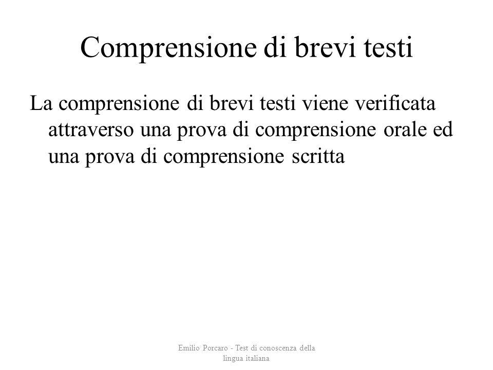 Comprensione di brevi testi La comprensione di brevi testi viene verificata attraverso una prova di comprensione orale ed una prova di comprensione sc