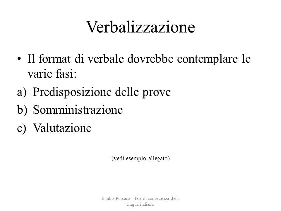 Verbalizzazione Il format di verbale dovrebbe contemplare le varie fasi: a)Predisposizione delle prove b)Somministrazione c)Valutazione (vedi esempio