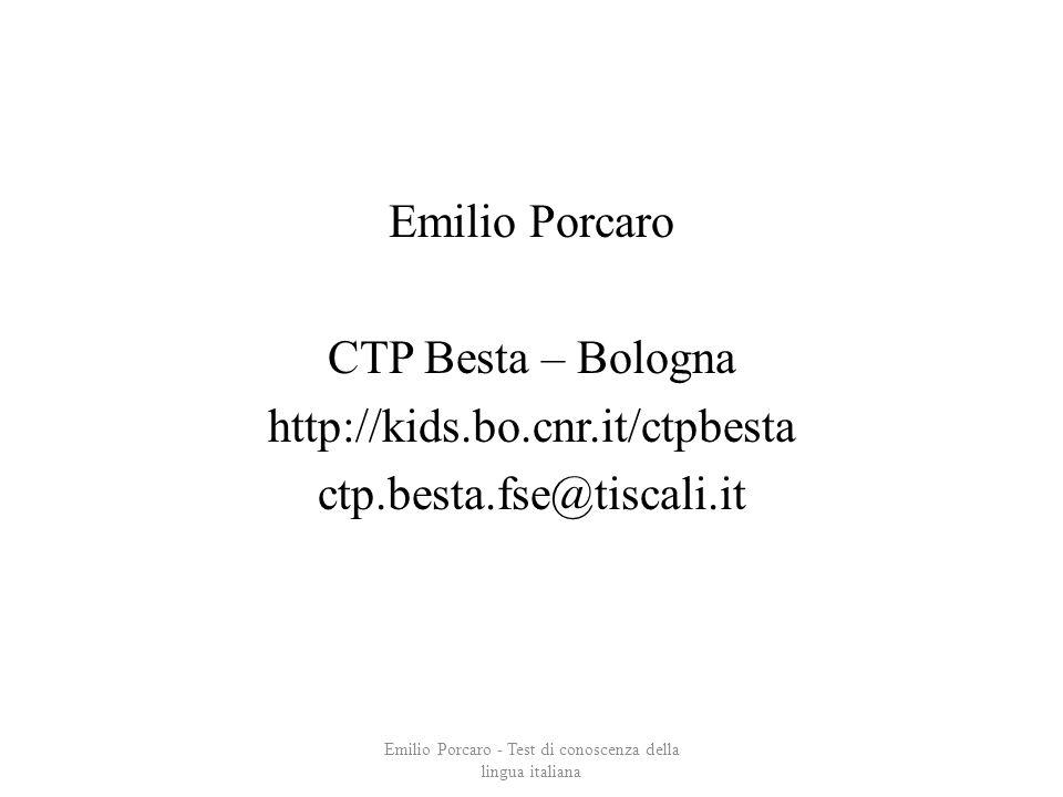 Emilio Porcaro CTP Besta – Bologna http://kids.bo.cnr.it/ctpbesta ctp.besta.fse@tiscali.it Emilio Porcaro - Test di conoscenza della lingua italiana