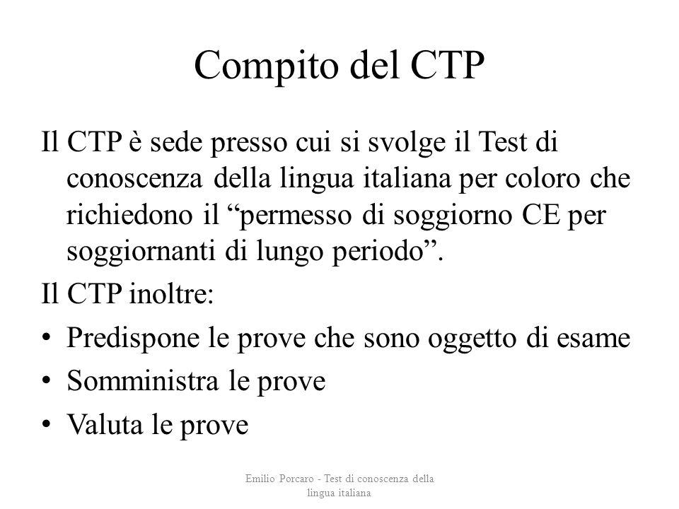 Compito del CTP Il CTP è sede presso cui si svolge il Test di conoscenza della lingua italiana per coloro che richiedono il permesso di soggiorno CE p