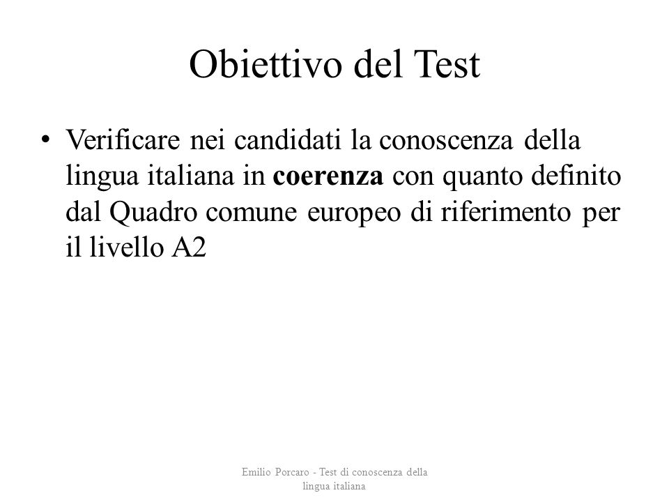 Obiettivo del Test Verificare nei candidati la conoscenza della lingua italiana in coerenza con quanto definito dal Quadro comune europeo di riferimen