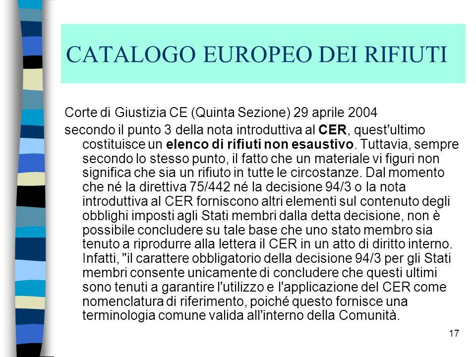 17 CATALOGO EUROPEO DEI RIFIUTI Corte di Giustizia CE (Quinta Sezione) 29 aprile 2004 secondo il punto 3 della nota introduttiva al CER, quest'ultimo