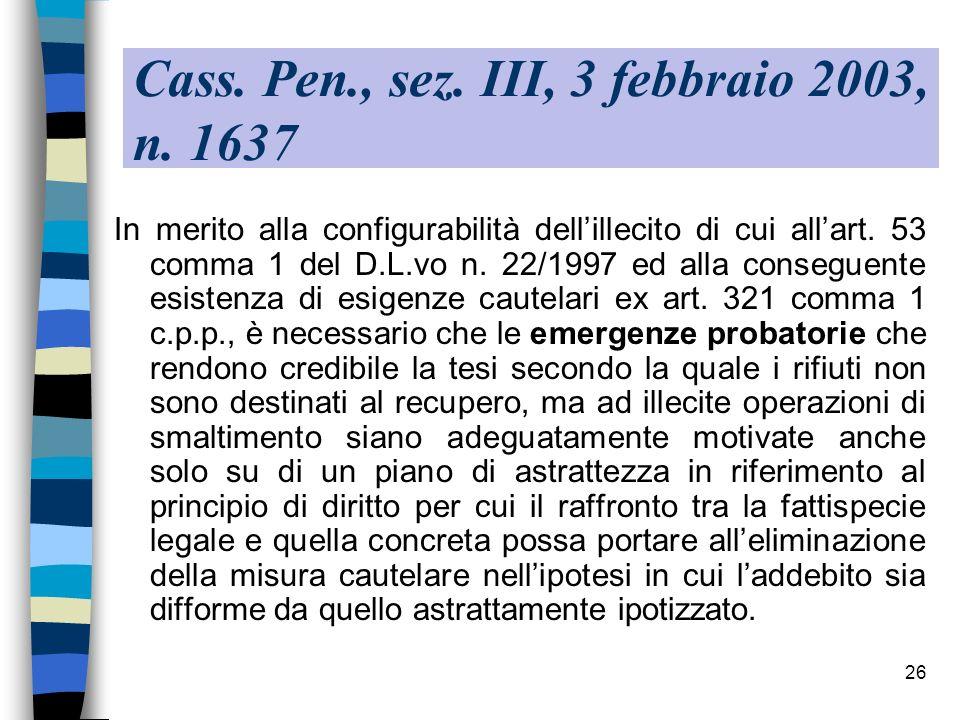 26 Cass. Pen., sez. III, 3 febbraio 2003, n. 1637 In merito alla configurabilità dellillecito di cui allart. 53 comma 1 del D.L.vo n. 22/1997 ed alla