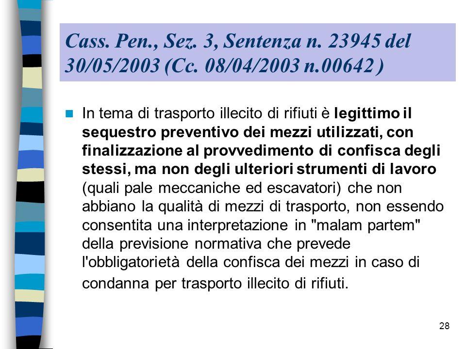 28 Cass. Pen., Sez. 3, Sentenza n. 23945 del 30/05/2003 (Cc. 08/04/2003 n.00642 ) In tema di trasporto illecito di rifiuti è legittimo il sequestro pr