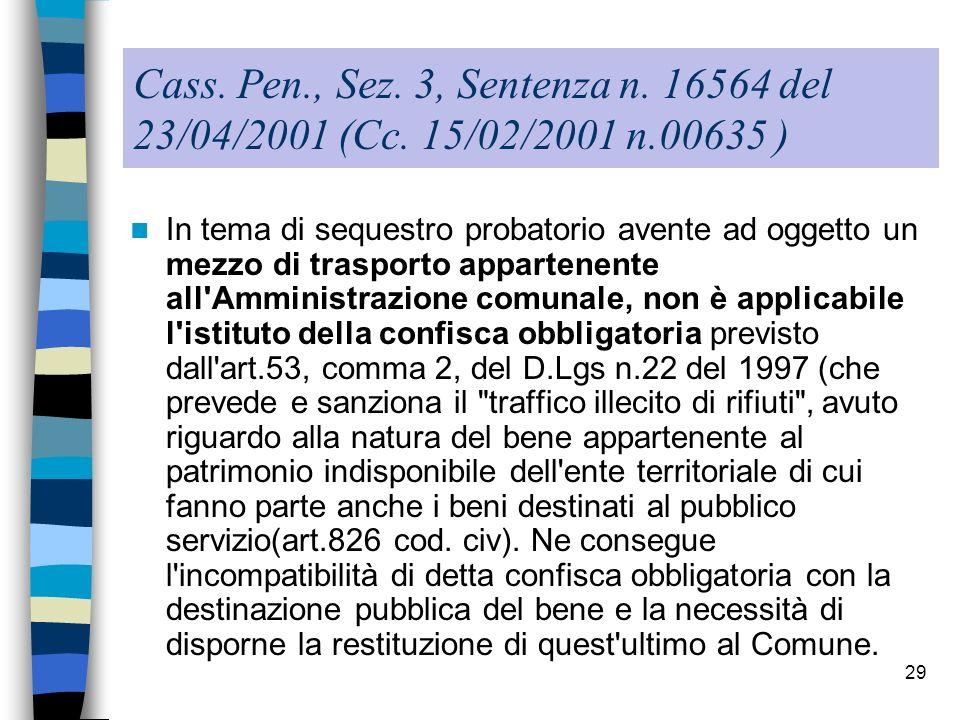 29 Cass. Pen., Sez. 3, Sentenza n. 16564 del 23/04/2001 (Cc. 15/02/2001 n.00635 ) In tema di sequestro probatorio avente ad oggetto un mezzo di traspo